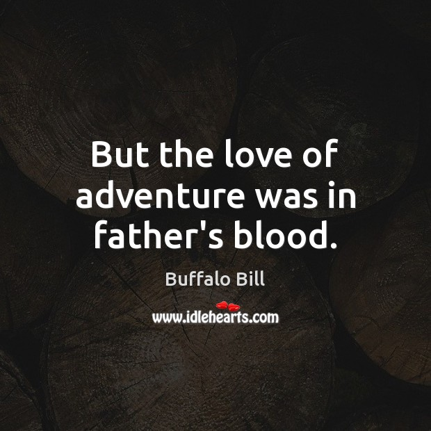 Image, But the love of adventure was in father's blood.