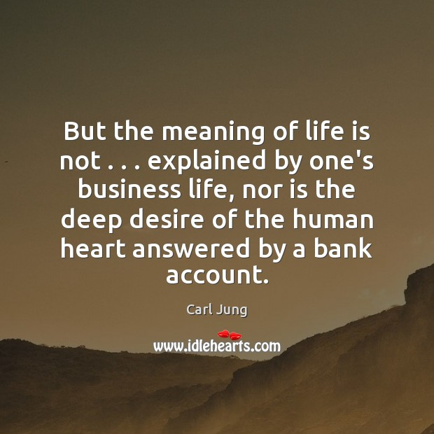 But the meaning of life is not . . . explained by one's business life, Image