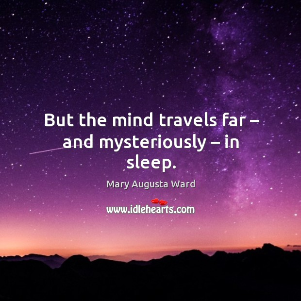 But the mind travels far – and mysteriously – in sleep. Image