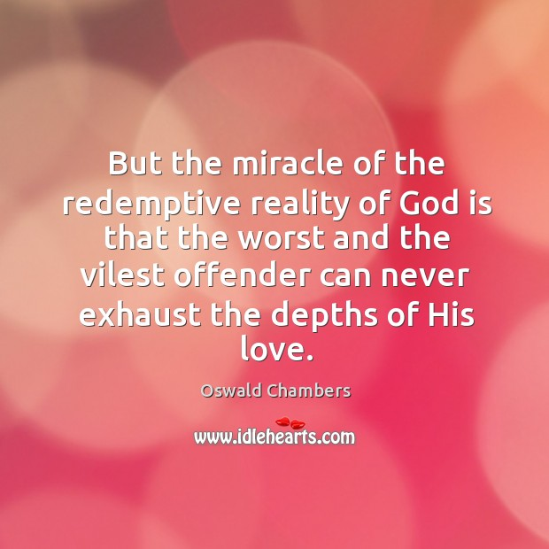 Image, But the miracle of the redemptive reality of God is that the
