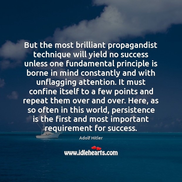 But the most brilliant propagandist technique will yield no success unless one Persistence Quotes Image