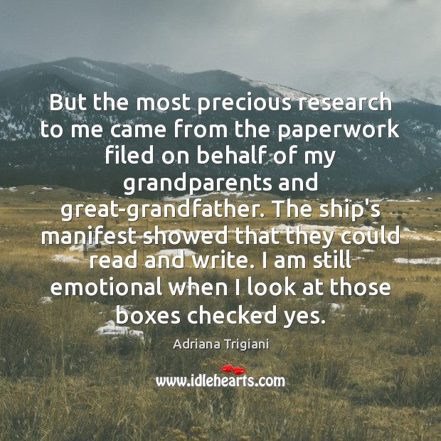 But the most precious research to me came from the paperwork filed Adriana Trigiani Picture Quote