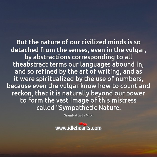 But the nature of our civilized minds is so detached from the Image