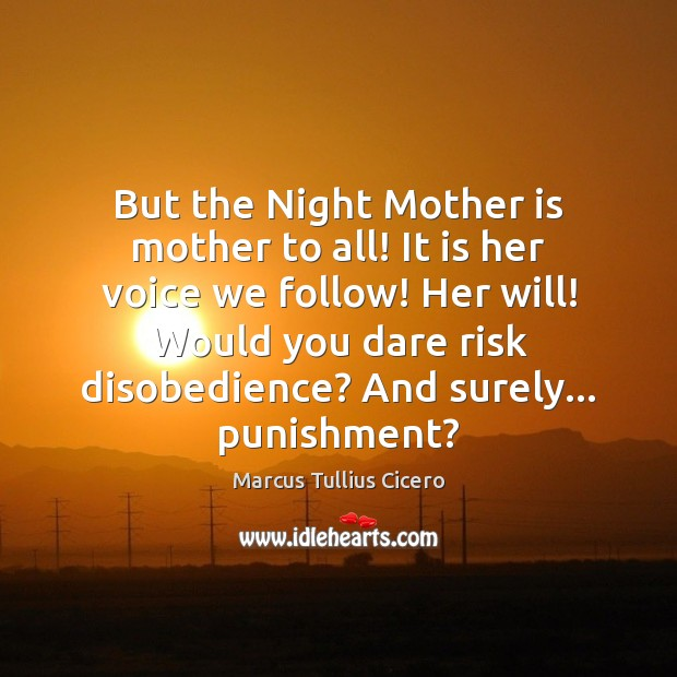 But the Night Mother is mother to all! It is her voice Mother Quotes Image