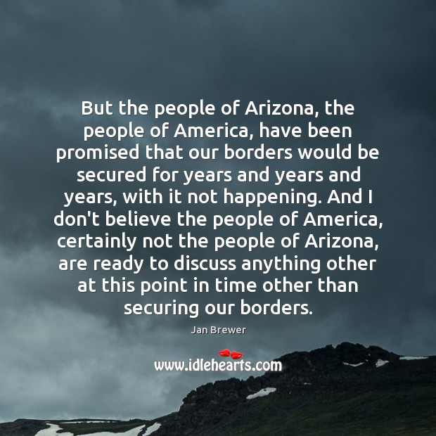 But the people of Arizona, the people of America, have been promised Image