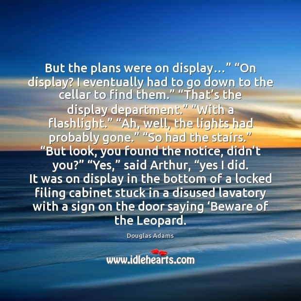 """But the plans were on display…"""" """"On display? I eventually had to Douglas Adams Picture Quote"""