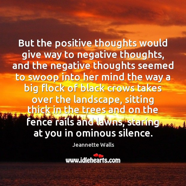 But the positive thoughts would give way to negative thoughts, and the Jeannette Walls Picture Quote