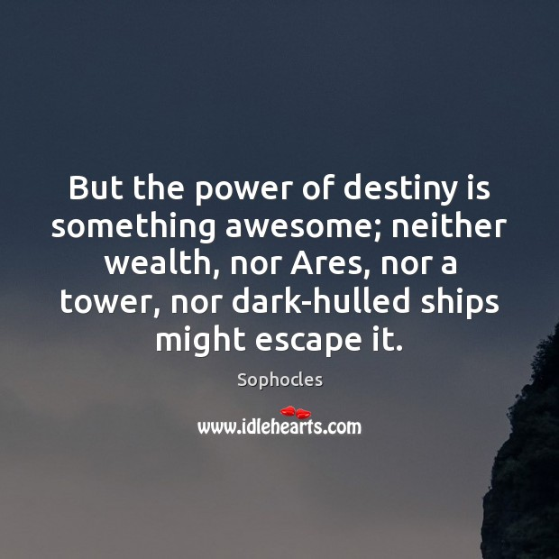 Image, But the power of destiny is something awesome; neither wealth, nor Ares,