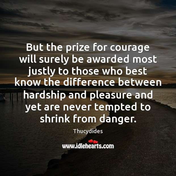 Image, But the prize for courage will surely be awarded most justly to