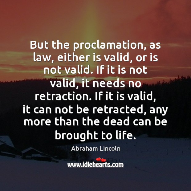 Image, But the proclamation, as law, either is valid, or is not valid.
