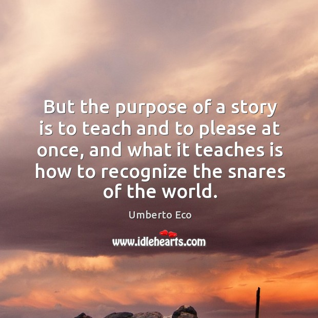 But the purpose of a story is to teach and to please Image