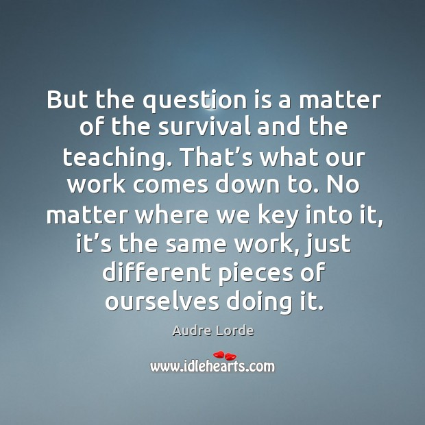 But the question is a matter of the survival and the teaching. Image
