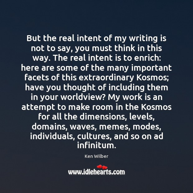 But the real intent of my writing is not to say, you Intent Quotes Image