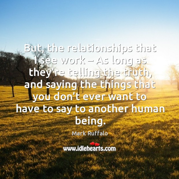 Image, But, the relationships that I see work – as long as they're telling the truth, and saying the things that you
