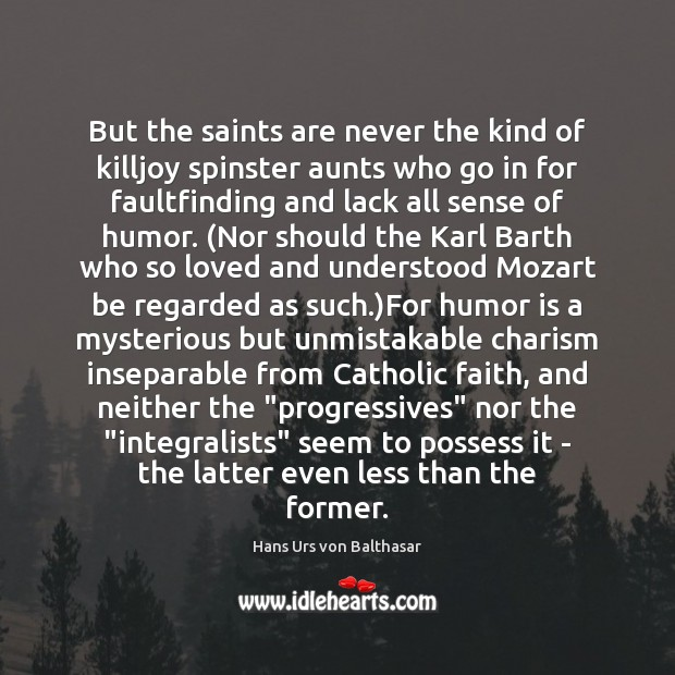 But the saints are never the kind of killjoy spinster aunts who Humor Quotes Image