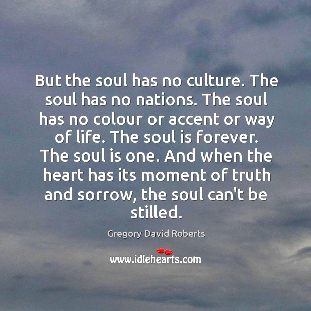 Image, But the soul has no culture. The soul has no nations. The