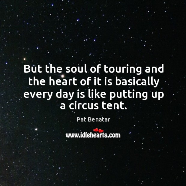 But the soul of touring and the heart of it is basically every day is like putting up a circus tent. Image