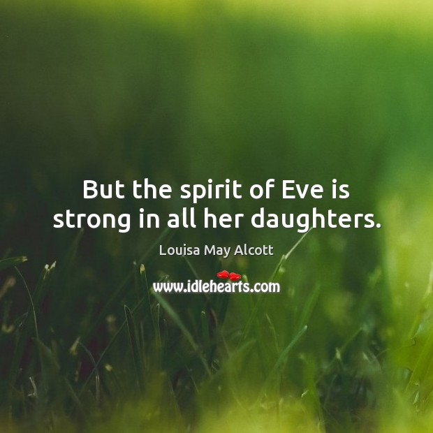 Image, But the spirit of Eve is strong in all her daughters.