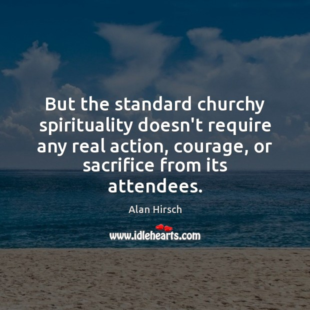 Image, But the standard churchy spirituality doesn't require any real action, courage, or