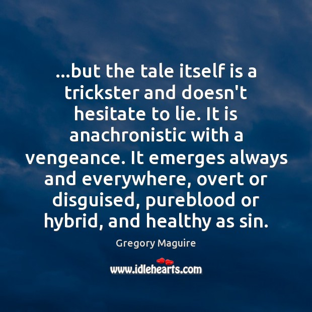 …but the tale itself is a trickster and doesn't hesitate to lie. Lie Quotes Image