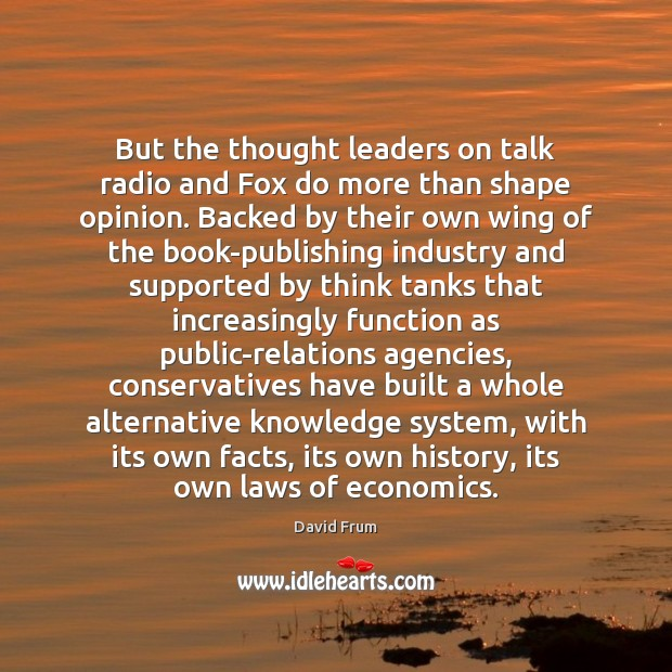 But the thought leaders on talk radio and Fox do more than Image