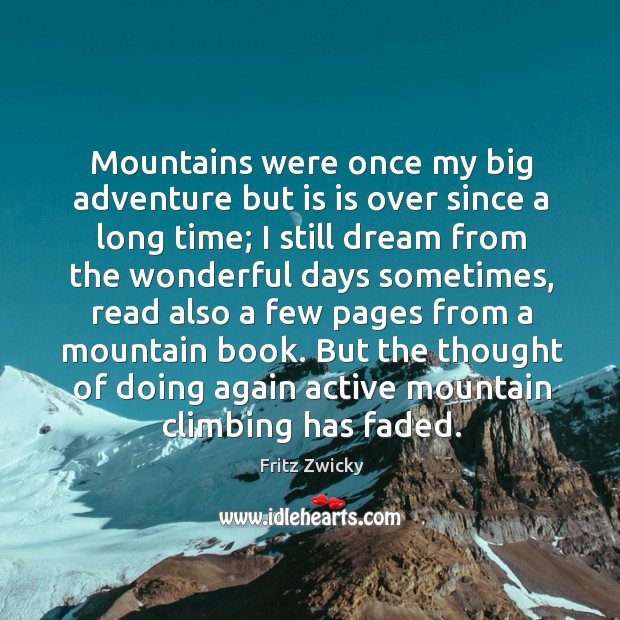 Fritz Zwicky Picture Quote image saying: But the thought of doing again active mountain climbing has faded.