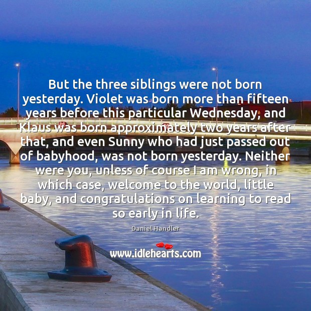 Image, But the three siblings were not born yesterday. Violet was born more