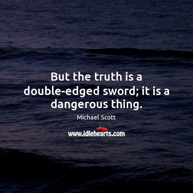 But the truth is a double-edged sword; it is a dangerous thing. Michael Scott Picture Quote