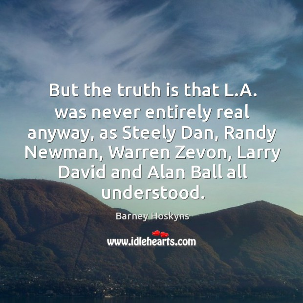 Image, But the truth is that L.A. was never entirely real anyway,