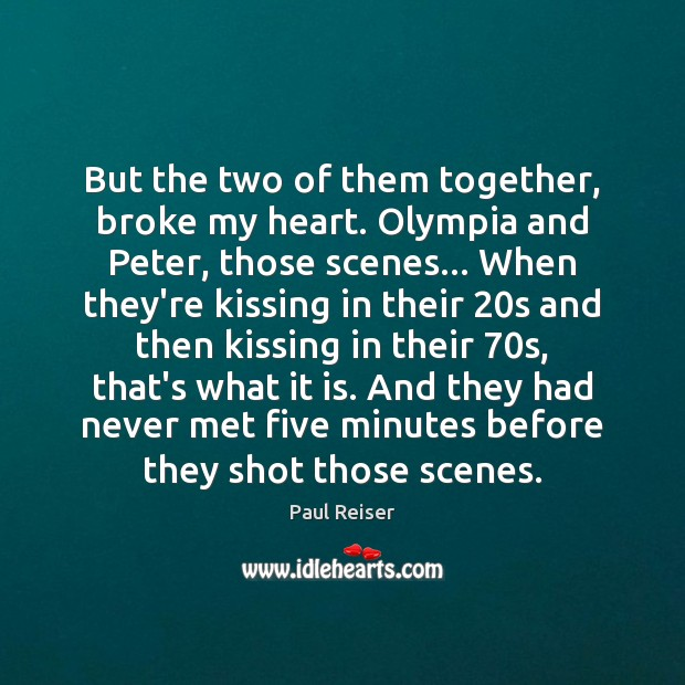But the two of them together, broke my heart. Olympia and Peter, Paul Reiser Picture Quote