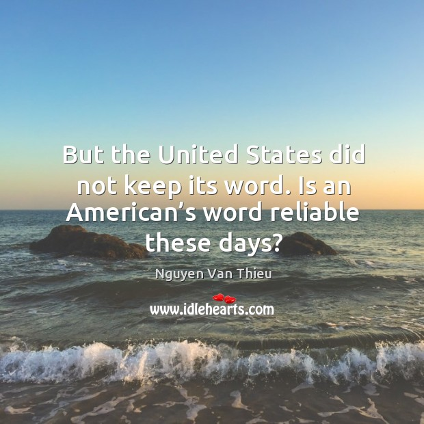 But the united states did not keep its word. Is an american's word reliable these days? Image