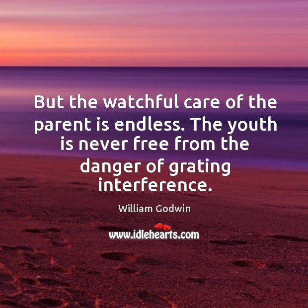 But the watchful care of the parent is endless. The youth is never free from the danger Image