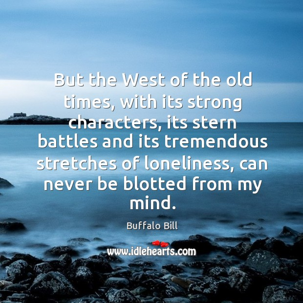 But the west of the old times, with its strong characters, its stern battles and its tremendous Image