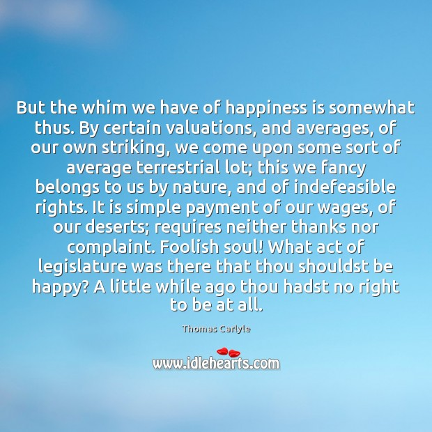 But the whim we have of happiness is somewhat thus. By certain Image
