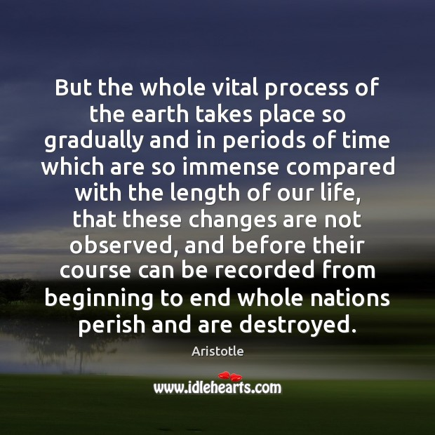 Image, But the whole vital process of the earth takes place so gradually