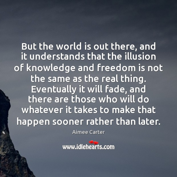 But the world is out there, and it understands that the illusion Image