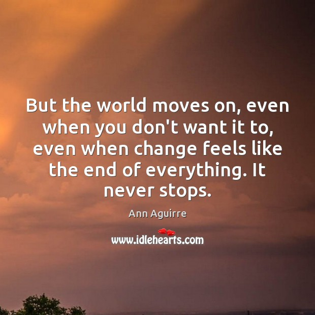 But the world moves on, even when you don't want it to, Image