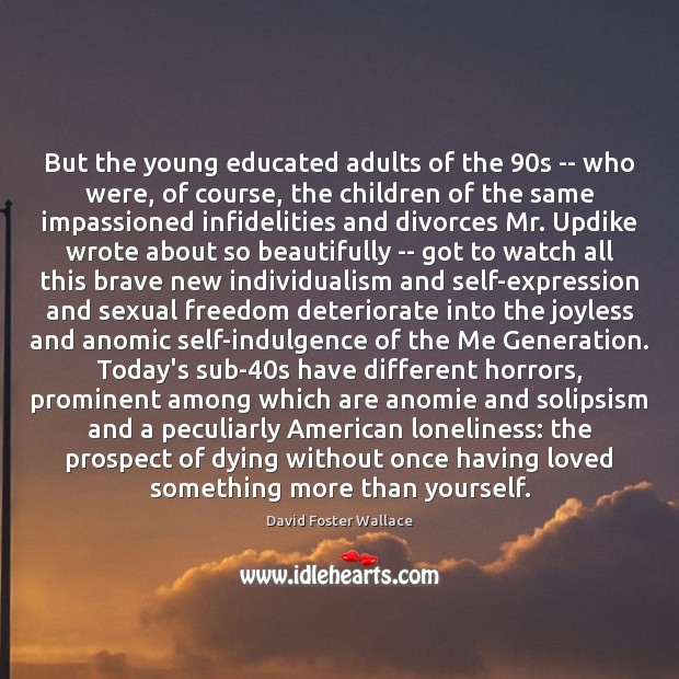 But the young educated adults of the 90s — who were, of Image