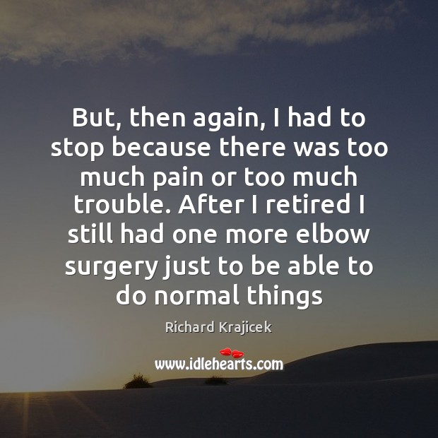 But, then again, I had to stop because there was too much Richard Krajicek Picture Quote
