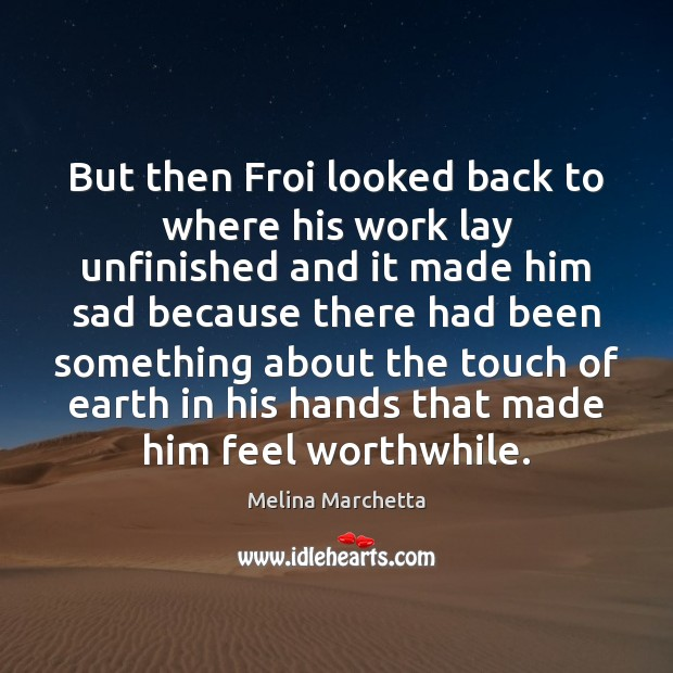 But then Froi looked back to where his work lay unfinished and Melina Marchetta Picture Quote