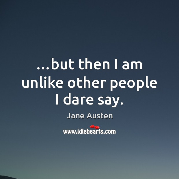 …but then I am unlike other people I dare say. Image