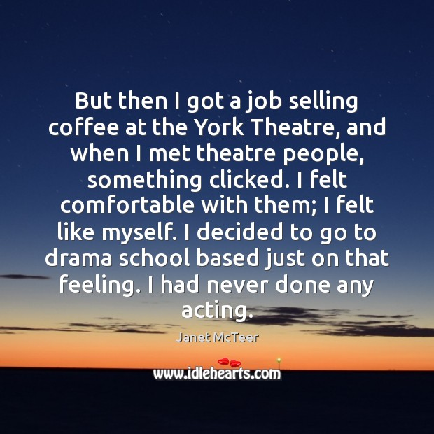 But then I got a job selling coffee at the York Theatre, Image