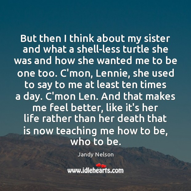 But then I think about my sister and what a shell-less turtle Jandy Nelson Picture Quote