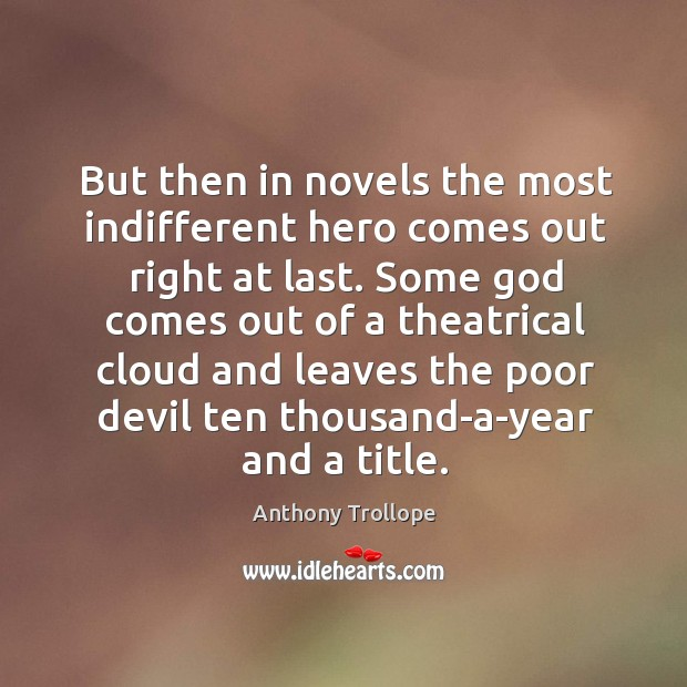 But then in novels the most indifferent hero comes out right at last. Image