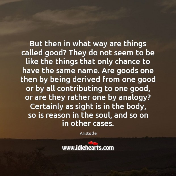 But then in what way are things called good? They do not Image