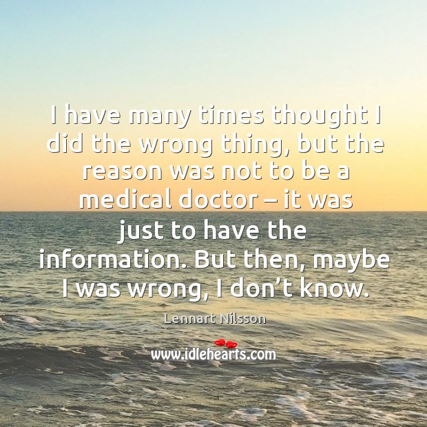 But then, maybe I was wrong, I don't know. Lennart Nilsson Picture Quote