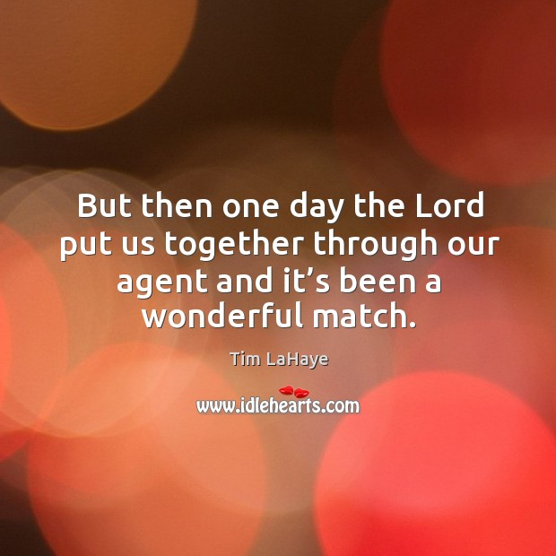 But then one day the lord put us together through our agent and it's been a wonderful match. Image