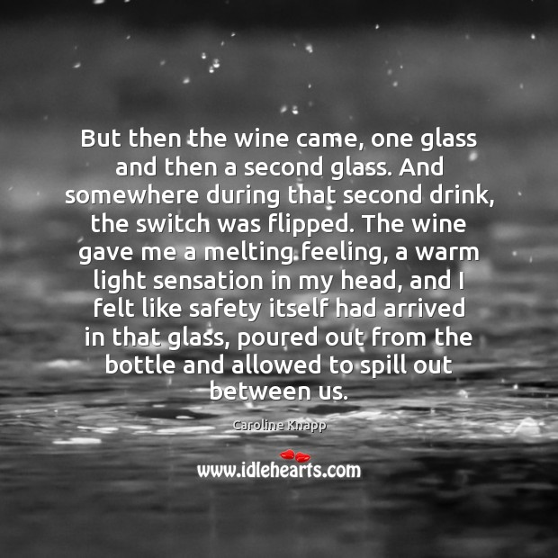 But then the wine came, one glass and then a second glass. Image