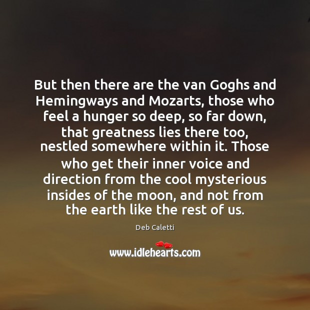 But then there are the van Goghs and Hemingways and Mozarts, those Deb Caletti Picture Quote