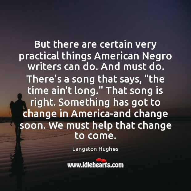 But there are certain very practical things American Negro writers can do. Langston Hughes Picture Quote